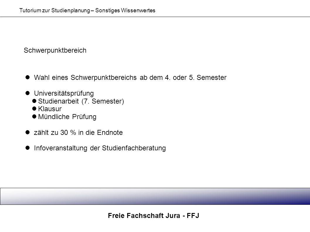 Freie Fachschaft Jura - FFJ Tutorium zur Studienplanung – Sonstiges Wissenwertes Schwerpunktbereich Wahl eines Schwerpunktbereichs ab dem 4. oder 5. S