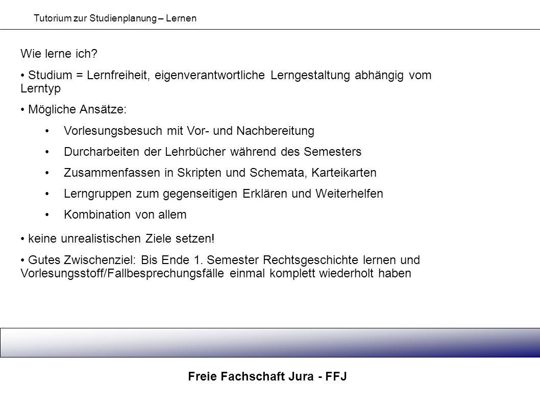 Freie Fachschaft Jura - FFJ Tutorium zur Studienplanung – Lernen Wie lerne ich? Studium = Lernfreiheit, eigenverantwortliche Lerngestaltung abhängig v