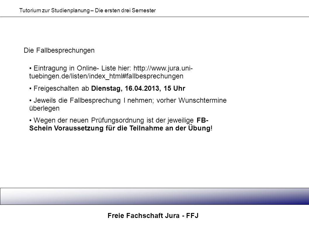 Freie Fachschaft Jura - FFJ Tutorium zur Studienplanung – Die ersten drei Semester Die Fallbesprechungen Eintragung in Online- Liste hier: http://www.