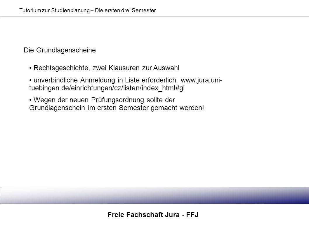 Freie Fachschaft Jura - FFJ Tutorium zur Studienplanung – Die ersten drei Semester Die Grundlagenscheine Rechtsgeschichte, zwei Klausuren zur Auswahl