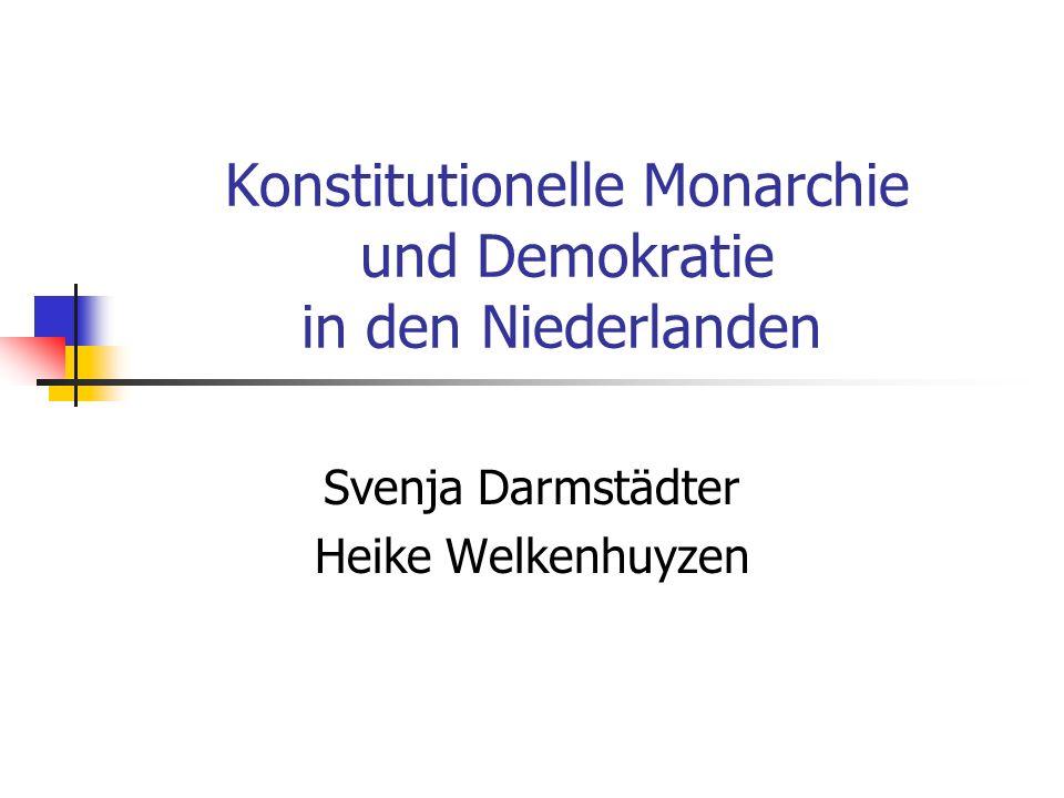 Konstitutionelle Monarchie und Demokratie in den Niederlanden Svenja Darmstädter Heike Welkenhuyzen