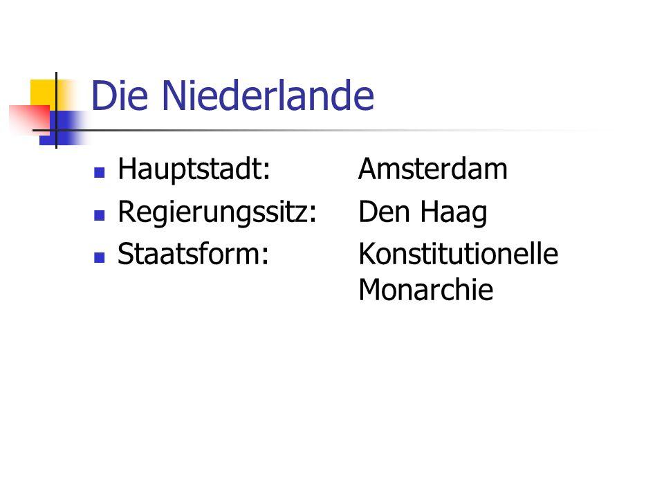 Die Niederlande Hauptstadt: Amsterdam Regierungssitz:Den Haag Staatsform:Konstitutionelle Monarchie