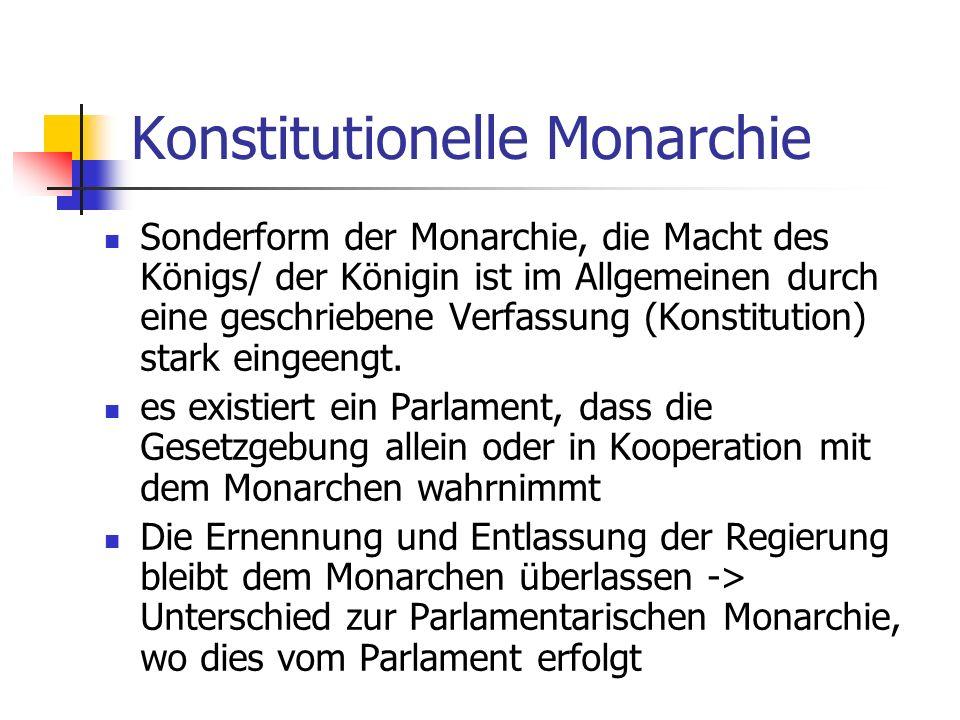 Konstitutionelle Monarchie Sonderform der Monarchie, die Macht des Königs/ der Königin ist im Allgemeinen durch eine geschriebene Verfassung (Konstitu