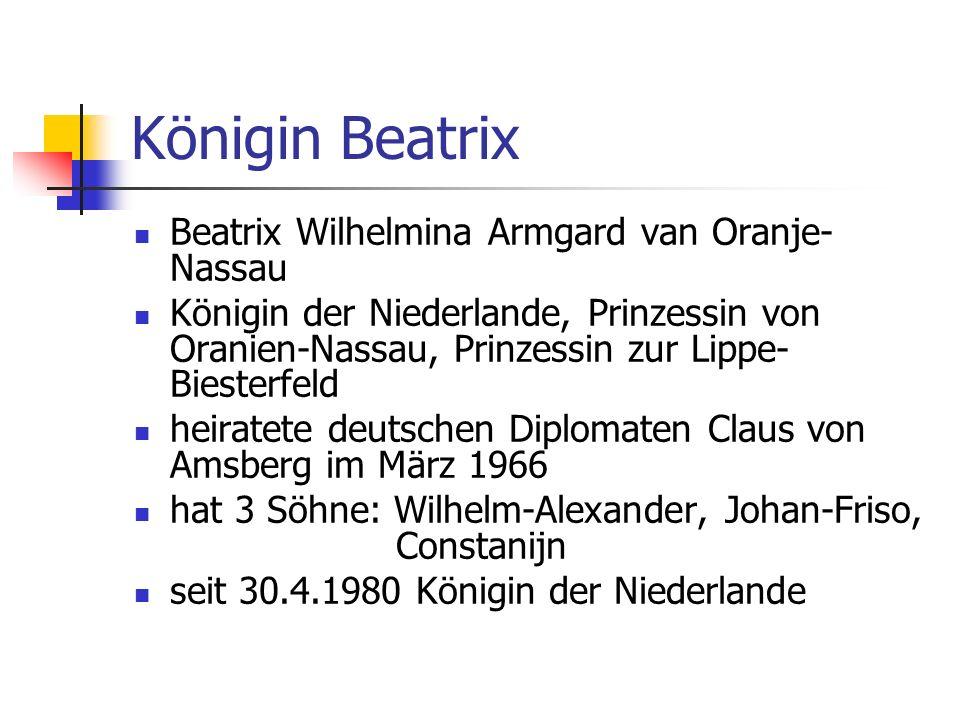 Königin Beatrix Beatrix Wilhelmina Armgard van Oranje- Nassau Königin der Niederlande, Prinzessin von Oranien-Nassau, Prinzessin zur Lippe- Biesterfel