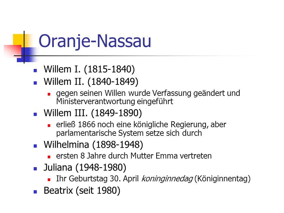 Oranje-Nassau Willem I. (1815-1840) Willem II. (1840-1849) gegen seinen Willen wurde Verfassung geändert und Ministerverantwortung eingeführt Willem I