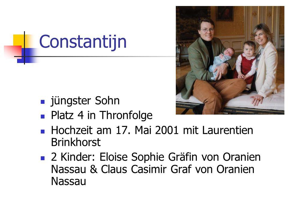 Constantijn jüngster Sohn Platz 4 in Thronfolge Hochzeit am 17. Mai 2001 mit Laurentien Brinkhorst 2 Kinder: Eloise Sophie Gräfin von Oranien Nassau &