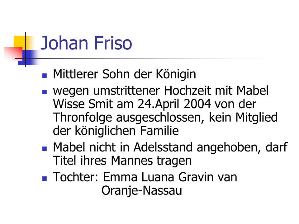 Johan Friso Mittlerer Sohn der Königin wegen umstrittener Hochzeit mit Mabel Wisse Smit am 24.April 2004 von der Thronfolge ausgeschlossen, kein Mitgl