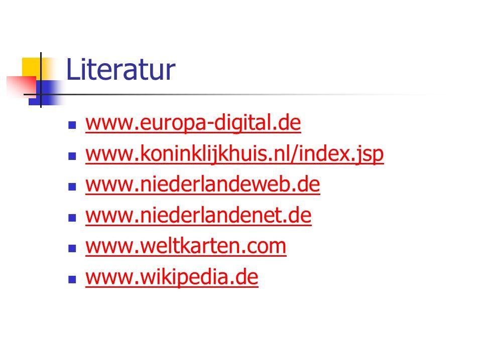 Literatur www.europa-digital.de www.koninklijkhuis.nl/index.jsp www.niederlandeweb.de www.niederlandenet.de www.weltkarten.com www.wikipedia.de