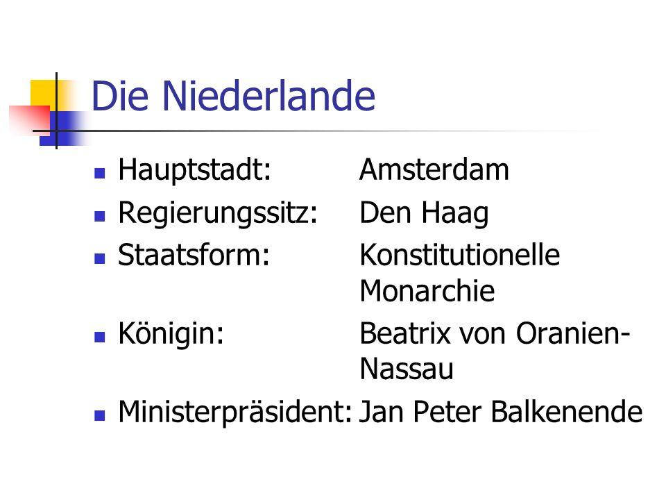 Die Niederlande Hauptstadt: Amsterdam Regierungssitz:Den Haag Staatsform:Konstitutionelle Monarchie Königin:Beatrix von Oranien- Nassau Ministerpräsid
