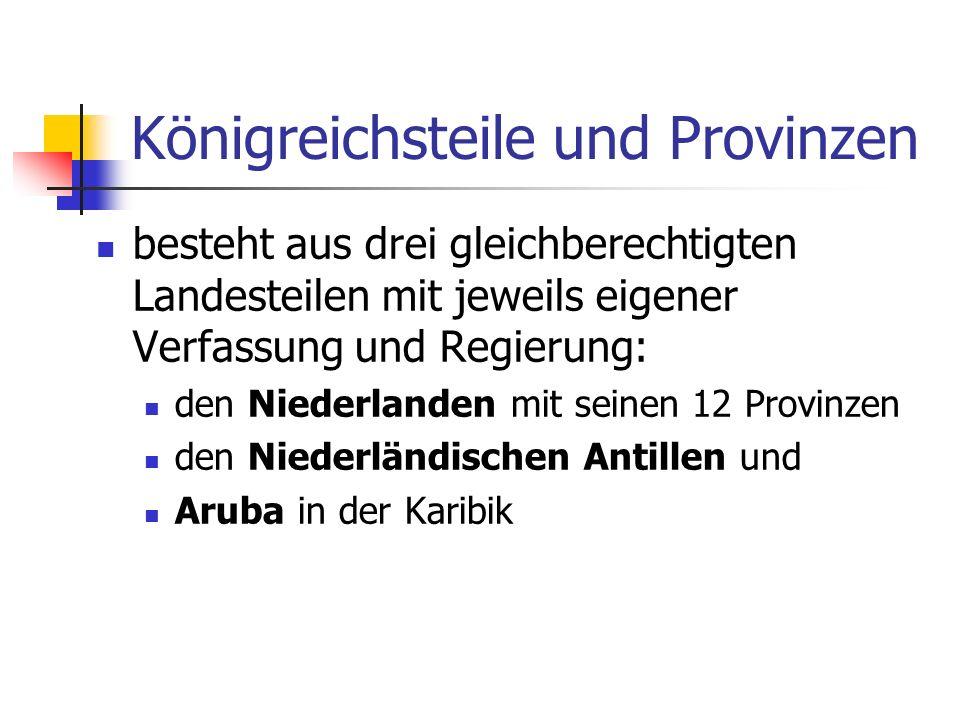 Königreichsteile und Provinzen besteht aus drei gleichberechtigten Landesteilen mit jeweils eigener Verfassung und Regierung: den Niederlanden mit sei