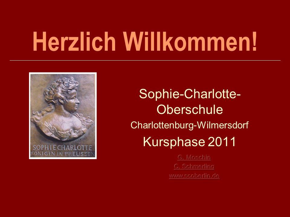 Herzlich Willkommen! Sophie-Charlotte- Oberschule Charlottenburg-Wilmersdorf Kursphase 2011
