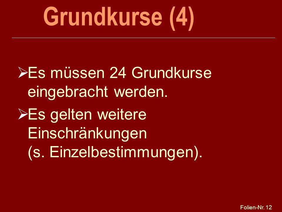 Folien-Nr. 12 Grundkurse (4) Es müssen 24 Grundkurse eingebracht werden. Es gelten weitere Einschränkungen (s. Einzelbestimmungen).