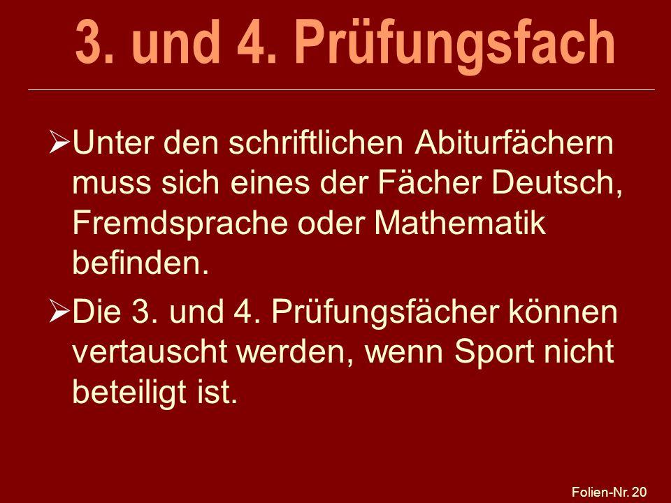 Folien-Nr. 20 3. und 4. Prüfungsfach Unter den schriftlichen Abiturfächern muss sich eines der Fächer Deutsch, Fremdsprache oder Mathematik befinden.