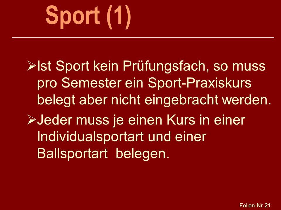 Folien-Nr. 21 Sport (1) Ist Sport kein Prüfungsfach, so muss pro Semester ein Sport-Praxiskurs belegt aber nicht eingebracht werden. Jeder muss je ein