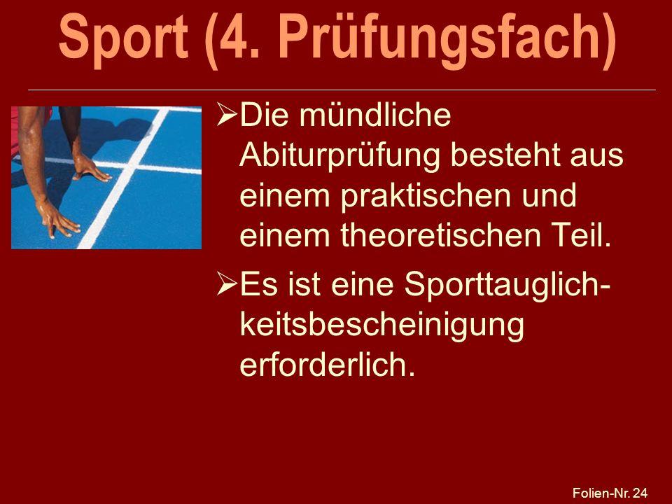 Folien-Nr. 24 Sport (4. Prüfungsfach) Die mündliche Abiturprüfung besteht aus einem praktischen und einem theoretischen Teil. Es ist eine Sporttauglic