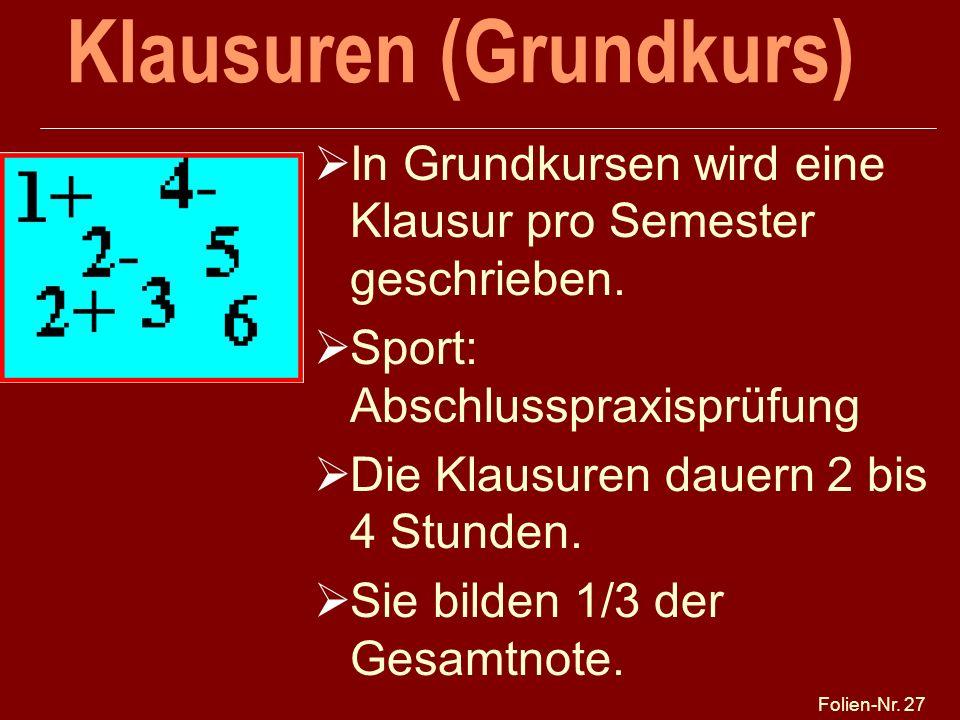 Folien-Nr. 27 Klausuren (Grundkurs) In Grundkursen wird eine Klausur pro Semester geschrieben. Sport: Abschlusspraxisprüfung Die Klausuren dauern 2 bi