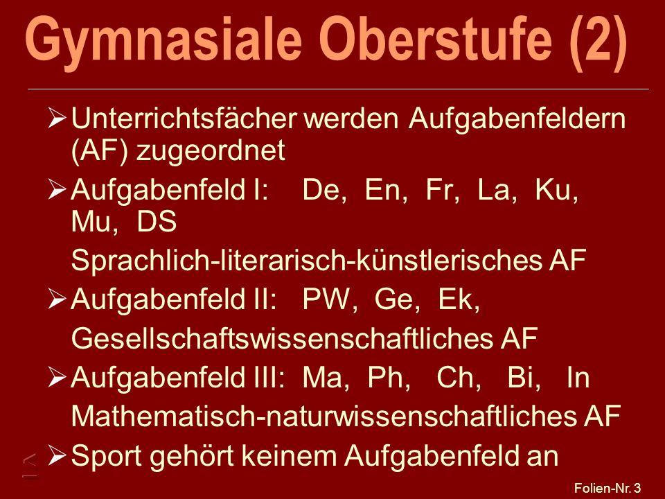 Folien-Nr. 3 Gymnasiale Oberstufe (2) Unterrichtsfächer werden Aufgabenfeldern (AF) zugeordnet Aufgabenfeld I: De, En, Fr, La, Ku, Mu, DS Sprachlich-l