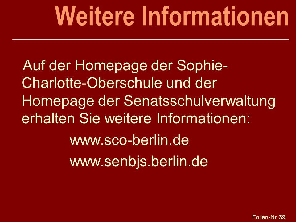 Folien-Nr. 39 Weitere Informationen Auf der Homepage der Sophie- Charlotte-Oberschule und der Homepage der Senatsschulverwaltung erhalten Sie weitere