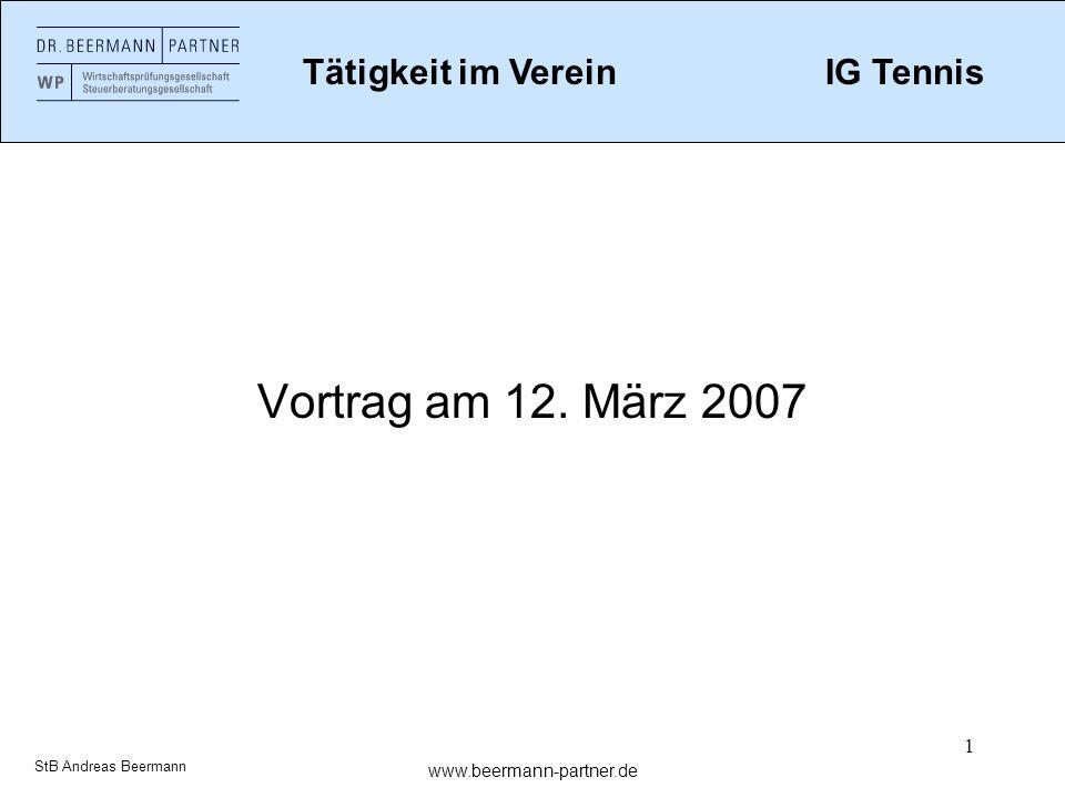 1 Vortrag am 12. März 2007 Tätigkeit im VereinIG Tennis www.beermann-partner.de StB Andreas Beermann