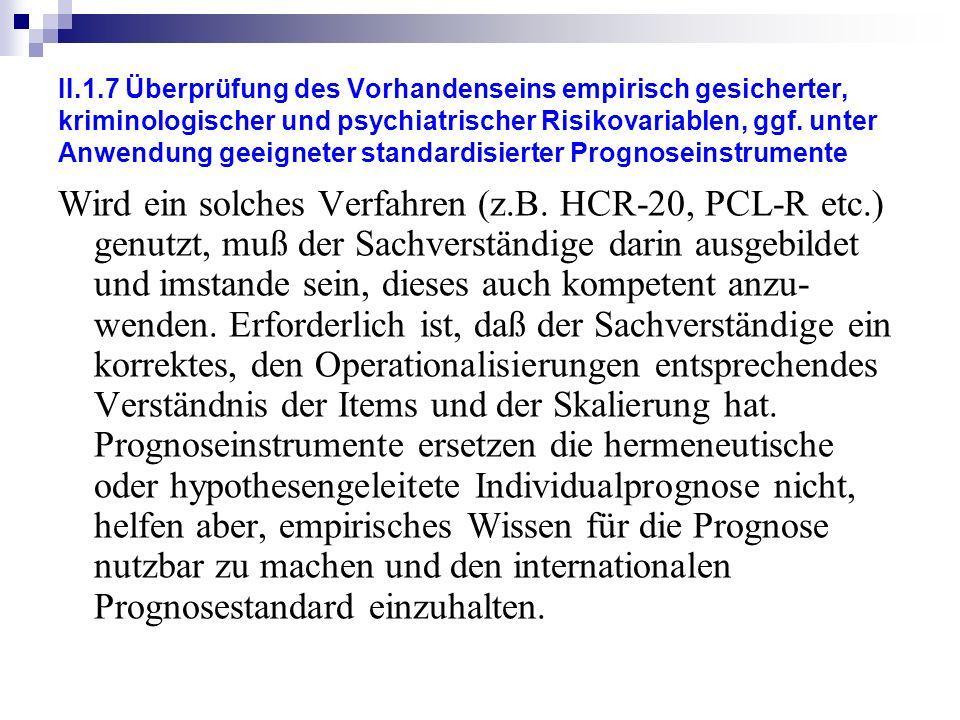 II.1.7 Überprüfung des Vorhandenseins empirisch gesicherter, kriminologischer und psychiatrischer Risikovariablen, ggf.