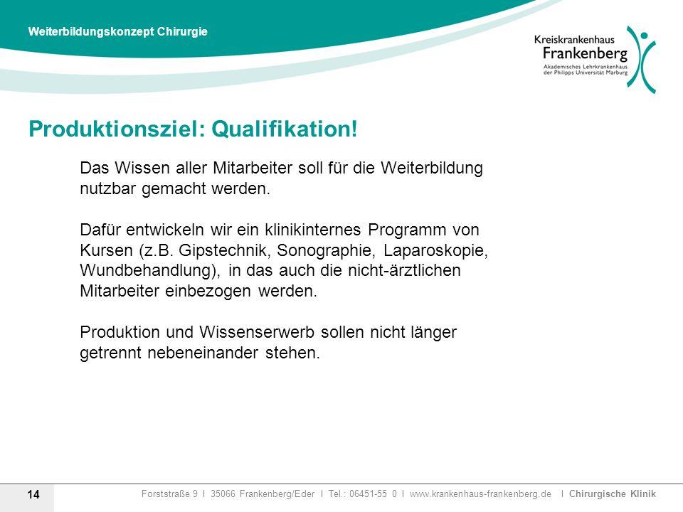 Forststraße 9 I 35066 Frankenberg/Eder I Tel.: 06451-55 0 I www.krankenhaus-frankenberg.de I Chirurgische Klinik Produktionsziel: Qualifikation! 14 We