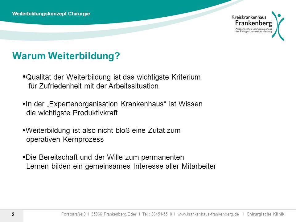 Forststraße 9 I 35066 Frankenberg/Eder I Tel.: 06451-55 0 I www.krankenhaus-frankenberg.de I Chirurgische Klinik Warum Weiterbildung? Qualität der Wei