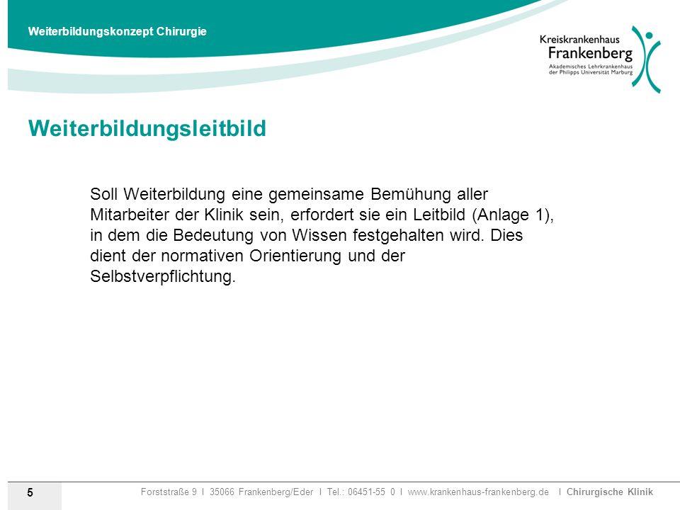 Forststraße 9 I 35066 Frankenberg/Eder I Tel.: 06451-55 0 I www.krankenhaus-frankenberg.de I Chirurgische Klinik Weiterbildungsleitbild 5 Weiterbildun