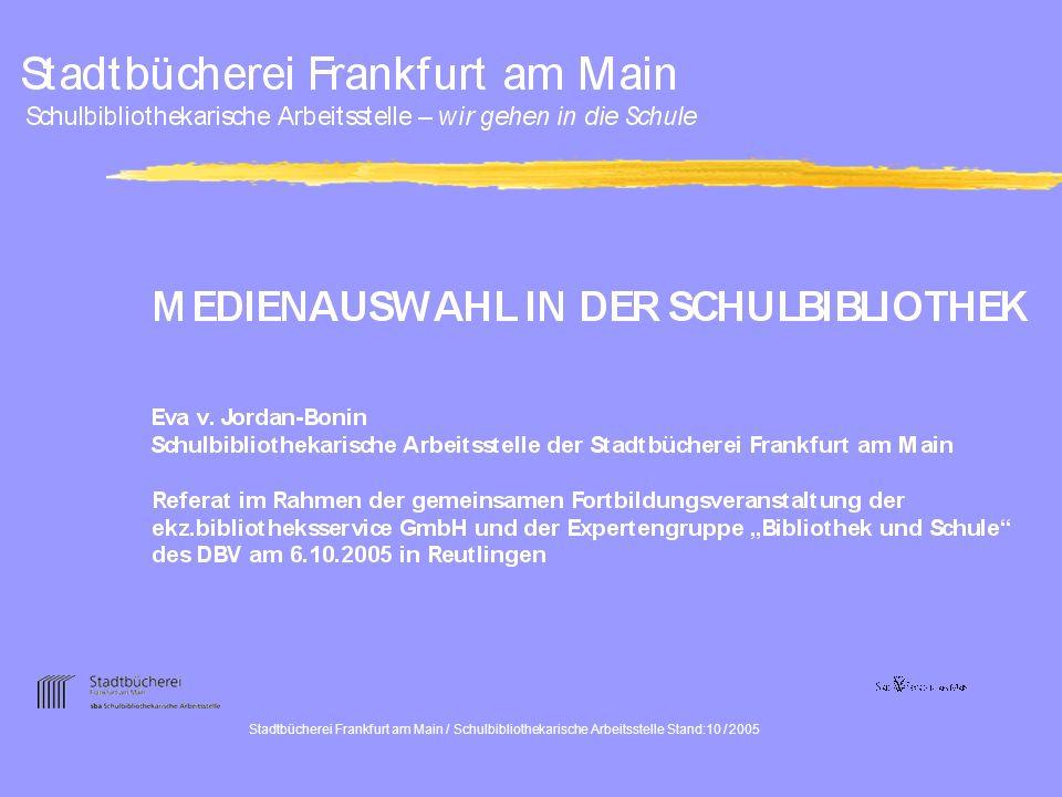 Stadtbücherei Frankfurt am Main / Schulbibliothekarische Arbeitsstelle Stand:10 / 2005