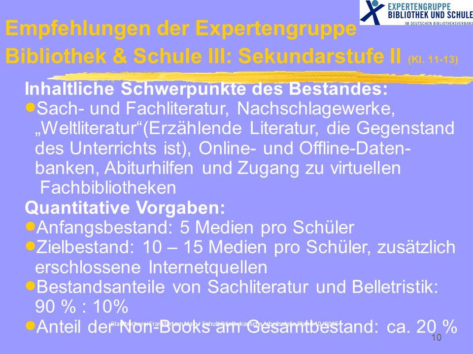 Stadtbücherei Frankfurt am Main / Schulbibliothekarische Arbeitsstelle Stand:10 / 2005 10 Empfehlungen der Expertengruppe Bibliothek & Schule III: Sek