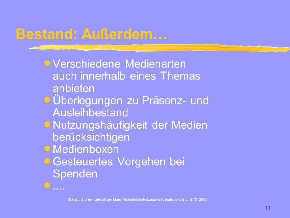 Stadtbücherei Frankfurt am Main / Schulbibliothekarische Arbeitsstelle Stand:10 / 2005 11 Bestand: Außerdem… Verschiedene Medienarten auch innerhalb e