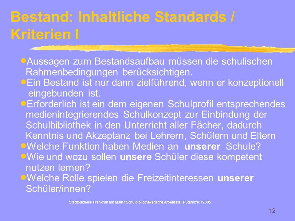 Stadtbücherei Frankfurt am Main / Schulbibliothekarische Arbeitsstelle Stand:10 / 2005 12 Bestand: Inhaltliche Standards / Kriterien I Aussagen zum Be