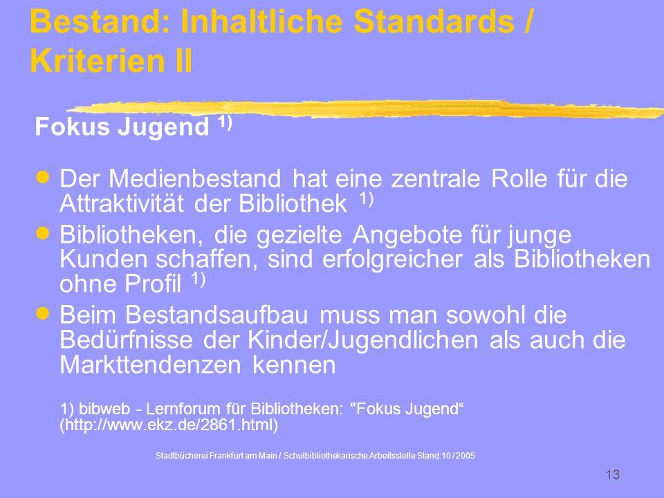 Stadtbücherei Frankfurt am Main / Schulbibliothekarische Arbeitsstelle Stand:10 / 2005 13 Bestand: Inhaltliche Standards / Kriterien II Fokus Jugend 1