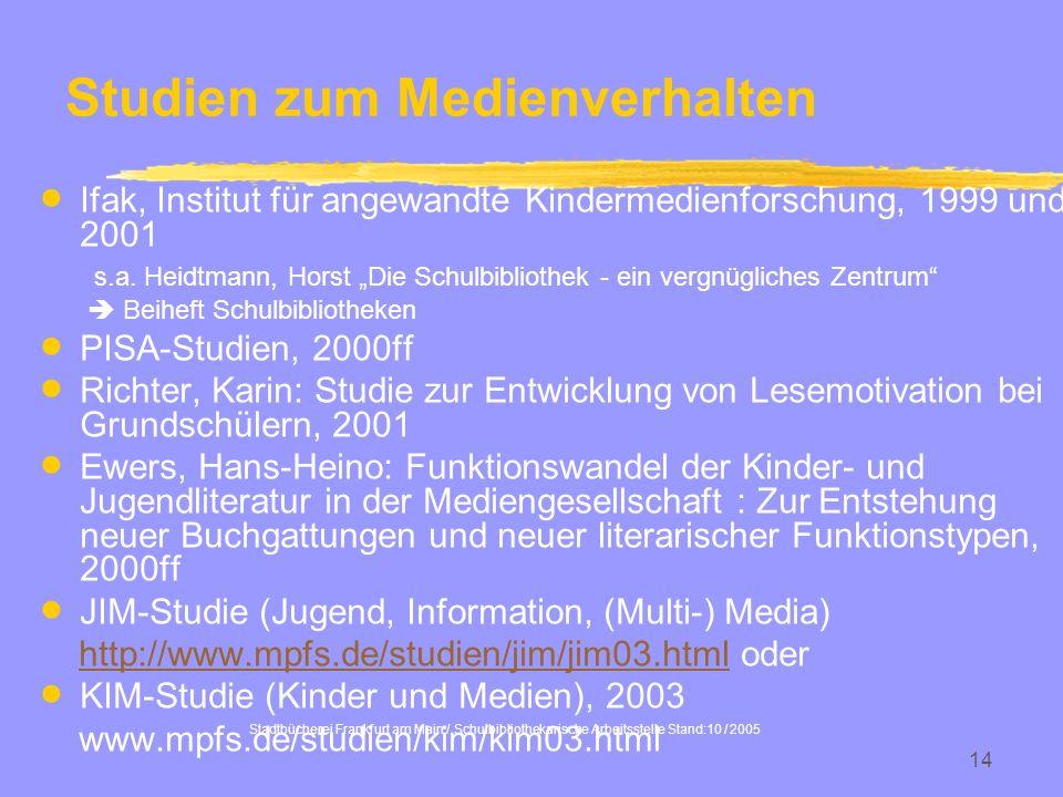 Stadtbücherei Frankfurt am Main / Schulbibliothekarische Arbeitsstelle Stand:10 / 2005 14 Studien zum Medienverhalten Ifak, Institut für angewandte Ki