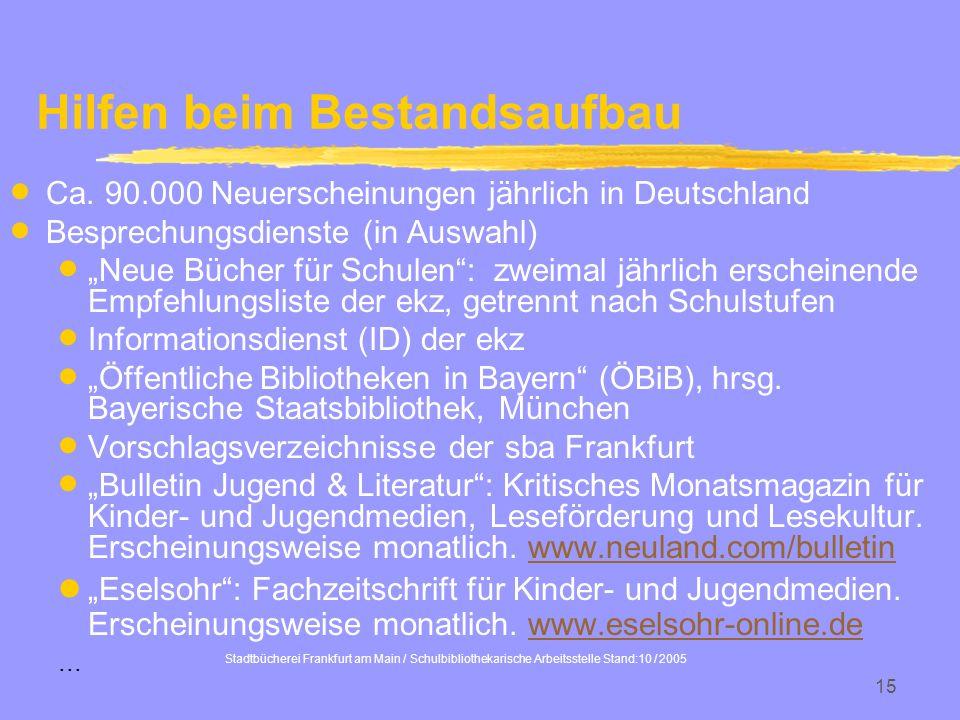 Stadtbücherei Frankfurt am Main / Schulbibliothekarische Arbeitsstelle Stand:10 / 2005 15 Hilfen beim Bestandsaufbau Ca. 90.000 Neuerscheinungen jährl