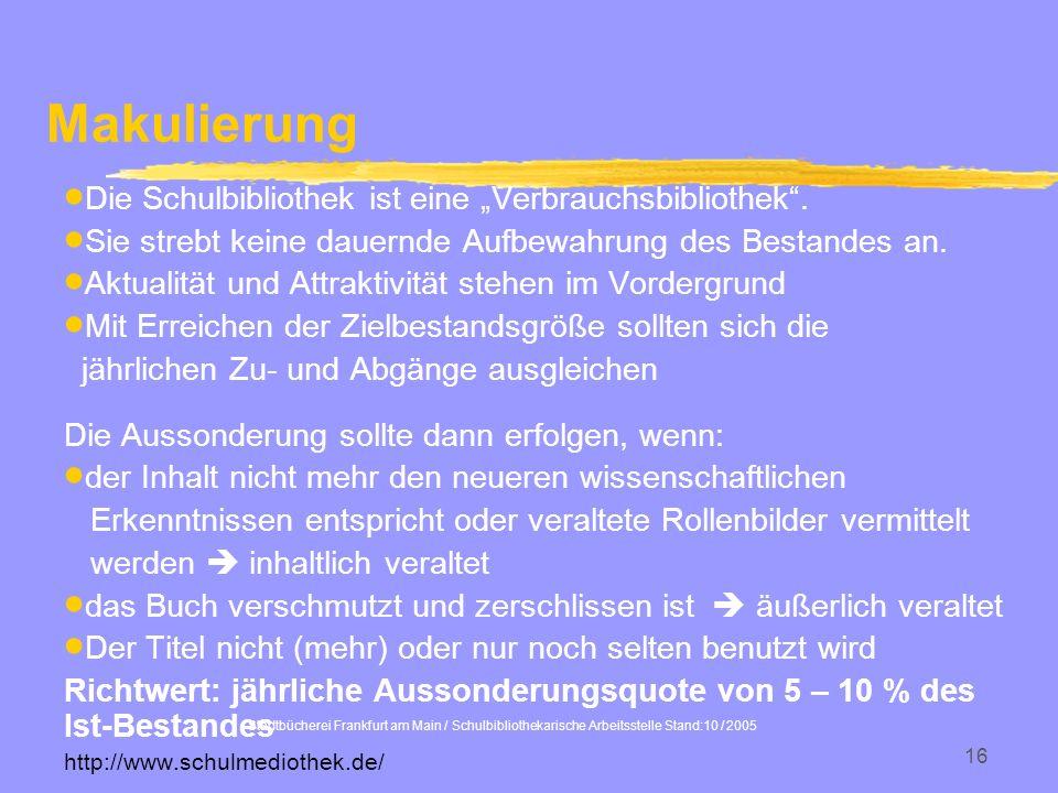 Stadtbücherei Frankfurt am Main / Schulbibliothekarische Arbeitsstelle Stand:10 / 2005 16 Die Schulbibliothek ist eine Verbrauchsbibliothek. Sie streb