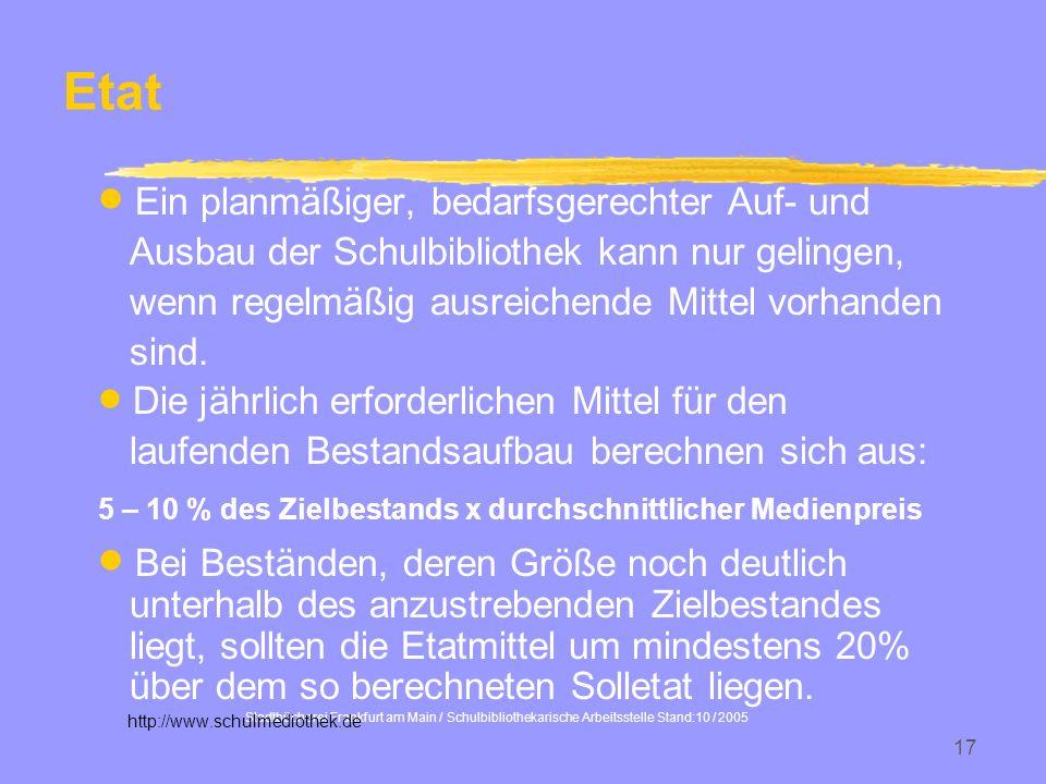 Stadtbücherei Frankfurt am Main / Schulbibliothekarische Arbeitsstelle Stand:10 / 2005 17 Etat Ein planmäßiger, bedarfsgerechter Auf- und Ausbau der S