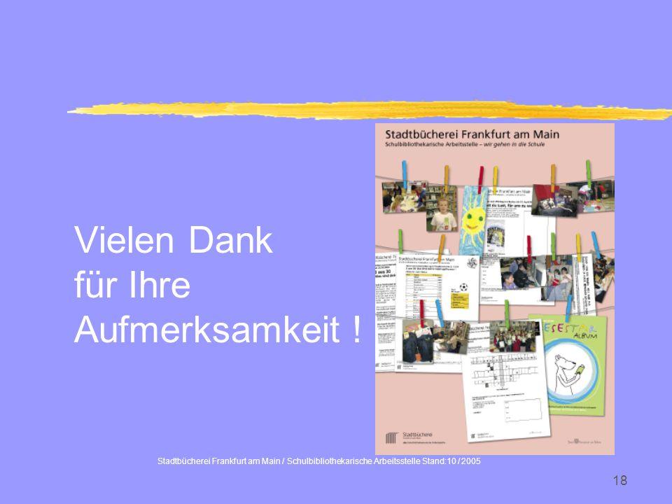 Stadtbücherei Frankfurt am Main / Schulbibliothekarische Arbeitsstelle Stand:10 / 2005 18 Vielen Dank für Ihre Aufmerksamkeit !