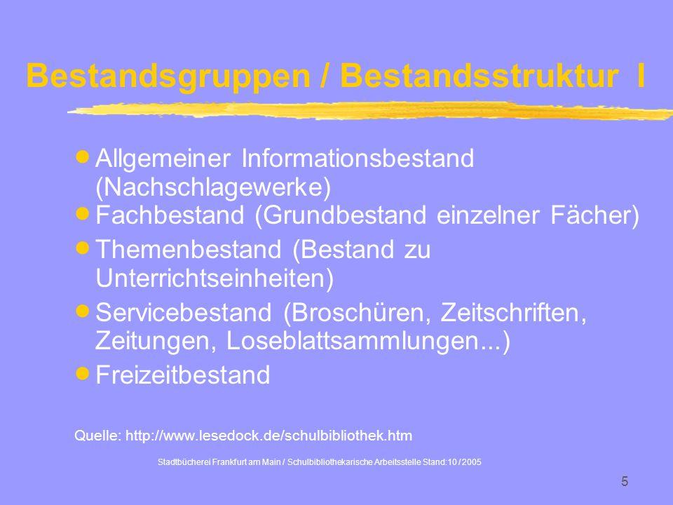 Stadtbücherei Frankfurt am Main / Schulbibliothekarische Arbeitsstelle Stand:10 / 2005 5 Bestandsgruppen / Bestandsstruktur I Allgemeiner Informations