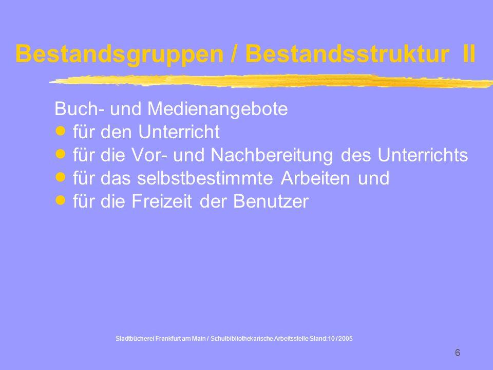 Stadtbücherei Frankfurt am Main / Schulbibliothekarische Arbeitsstelle Stand:10 / 2005 6 Bestandsgruppen / Bestandsstruktur II Buch- und Medienangebot