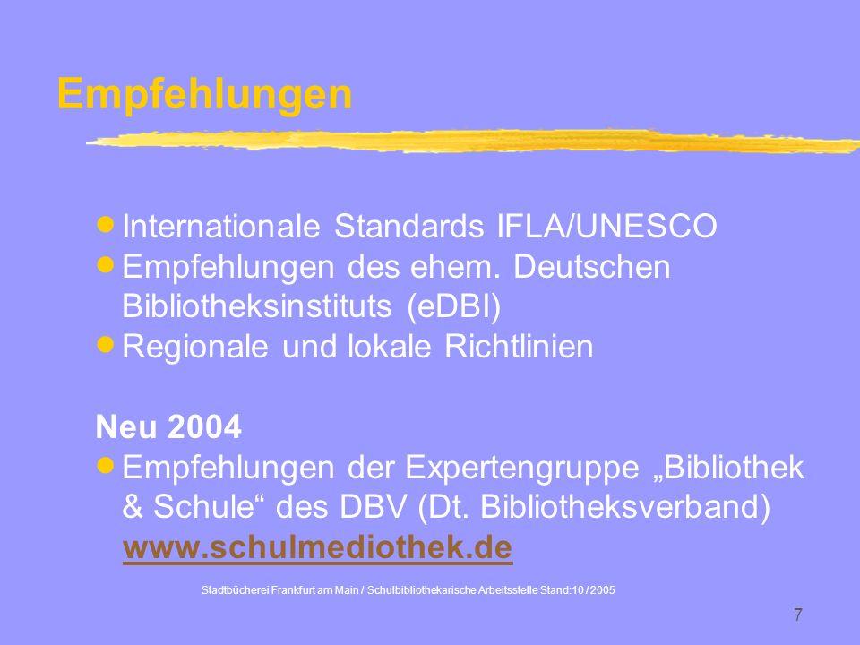 Stadtbücherei Frankfurt am Main / Schulbibliothekarische Arbeitsstelle Stand:10 / 2005 7 Empfehlungen Internationale Standards IFLA/UNESCO Empfehlunge