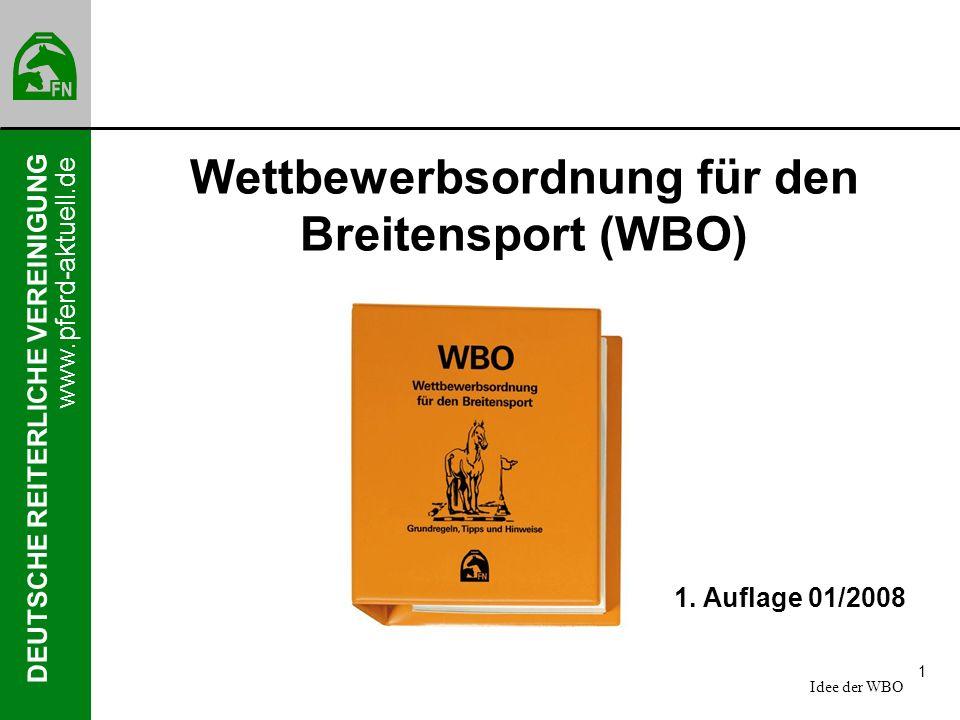 DEUTSCHE REITERLICHE VEREINIGUNG www.pferd-aktuell.de 1 Wettbewerbsordnung für den Breitensport (WBO) 1. Auflage 01/2008 Idee der WBO