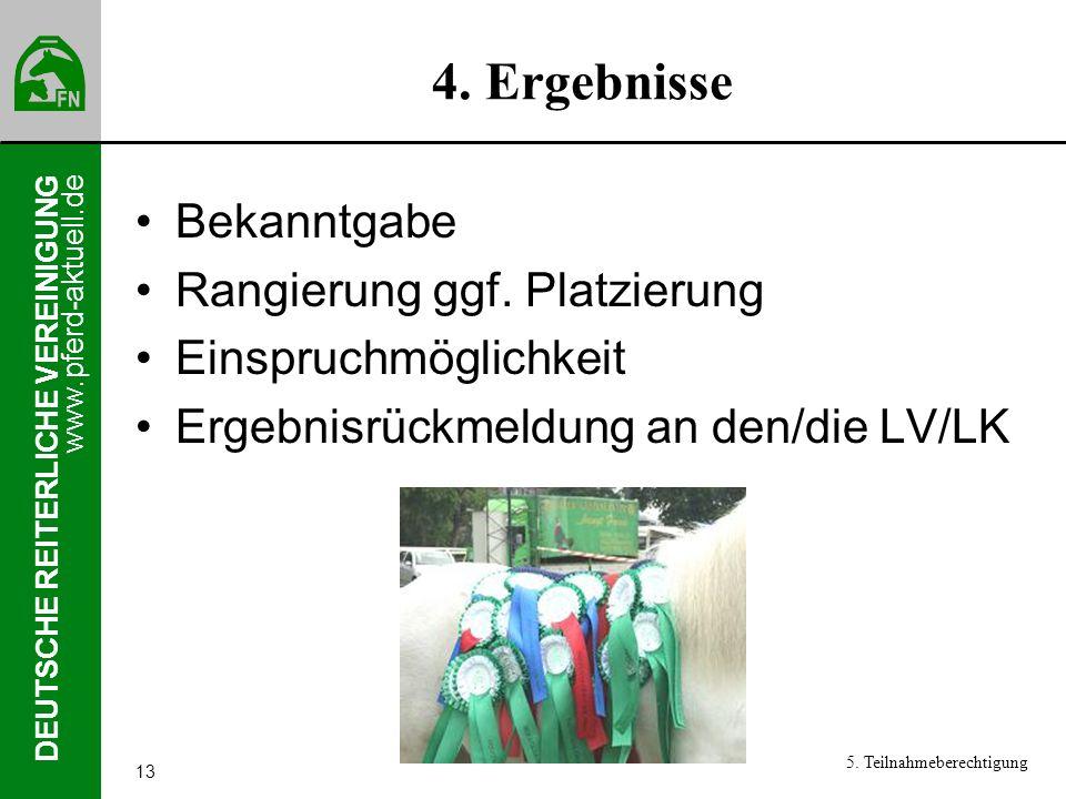 www.pferd-aktuell.de DEUTSCHE REITERLICHE VEREINIGUNG 13 4. Ergebnisse Bekanntgabe Rangierung ggf. Platzierung Einspruchmöglichkeit Ergebnisrückmeldun