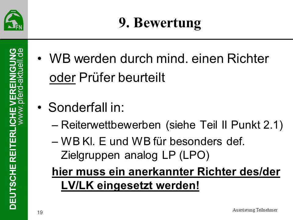 www.pferd-aktuell.de DEUTSCHE REITERLICHE VEREINIGUNG 19 9. Bewertung Sonderfall in: –Reiterwettbewerben (siehe Teil II Punkt 2.1) –WB Kl. E und WB fü
