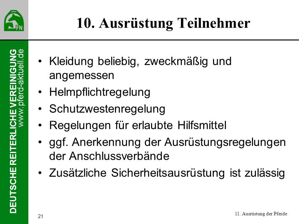 www.pferd-aktuell.de DEUTSCHE REITERLICHE VEREINIGUNG 21 10. Ausrüstung Teilnehmer Kleidung beliebig, zweckmäßig und angemessen Helmpflichtregelung Sc