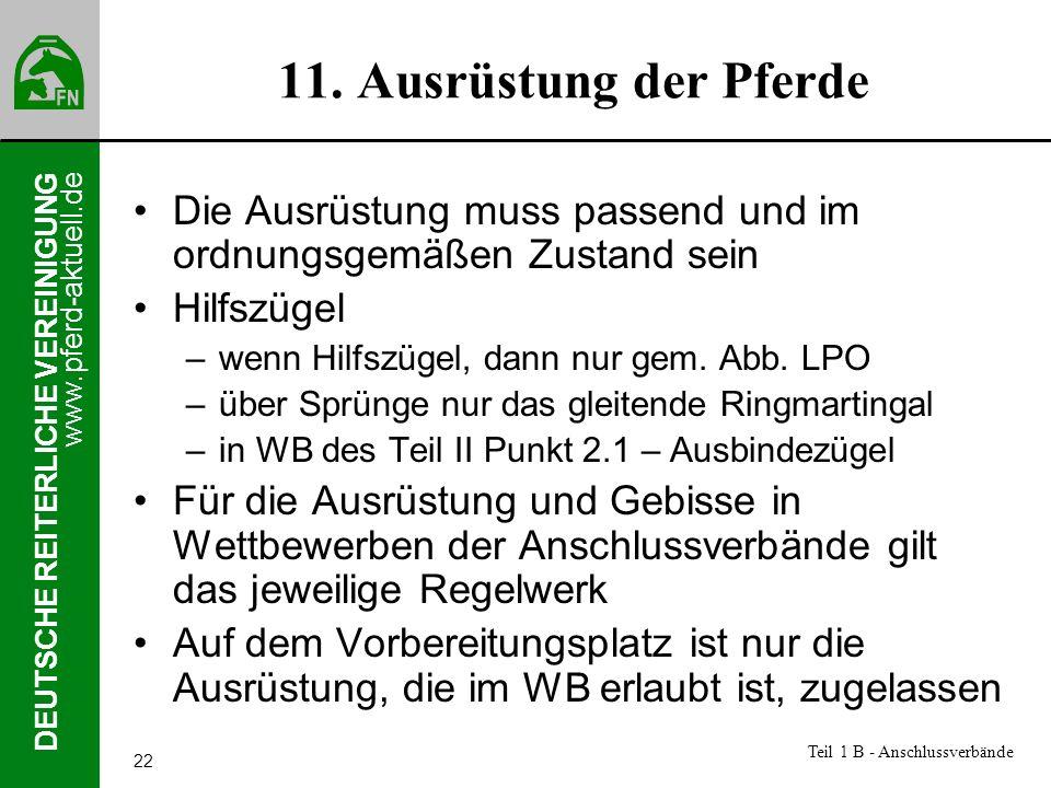 www.pferd-aktuell.de DEUTSCHE REITERLICHE VEREINIGUNG 22 11. Ausrüstung der Pferde Die Ausrüstung muss passend und im ordnungsgemäßen Zustand sein Hil