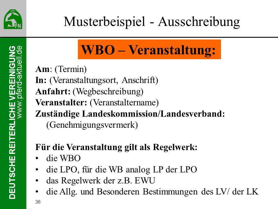 www.pferd-aktuell.de DEUTSCHE REITERLICHE VEREINIGUNG 36 Musterbeispiel - Ausschreibung WBO – Veranstaltung: Am: (Termin) In: (Veranstaltungsort, Ansc