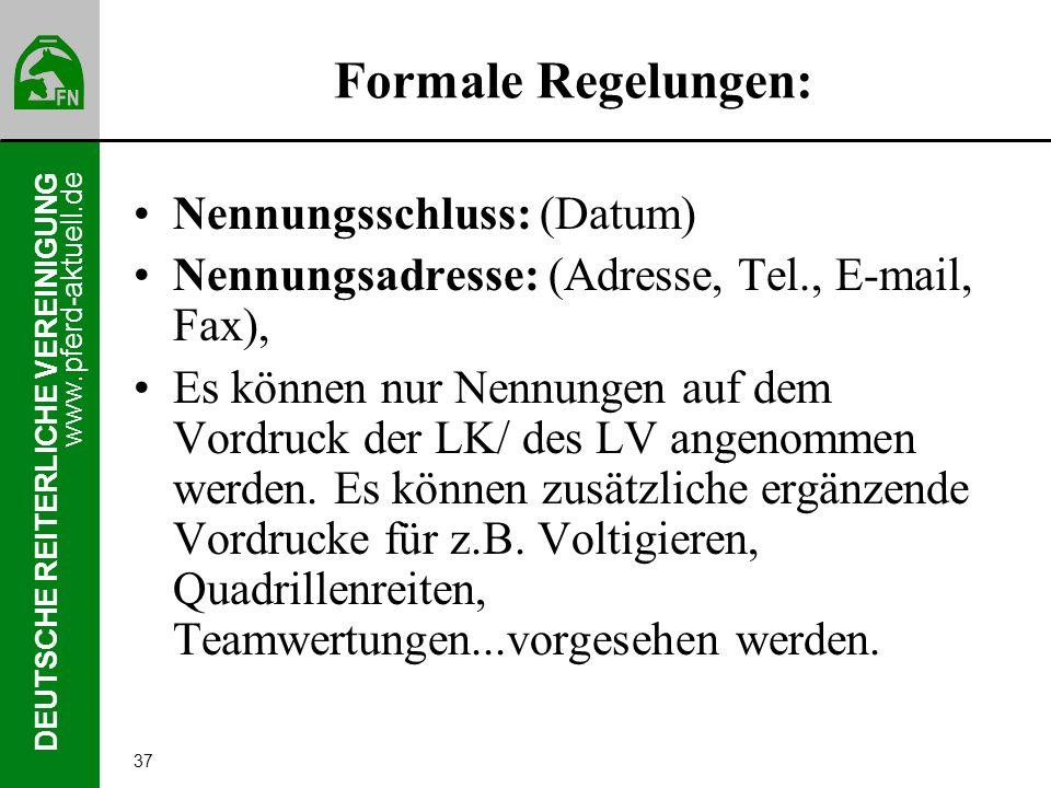 www.pferd-aktuell.de DEUTSCHE REITERLICHE VEREINIGUNG 37 Formale Regelungen: Nennungsschluss: (Datum) Nennungsadresse: (Adresse, Tel., E-mail, Fax), E
