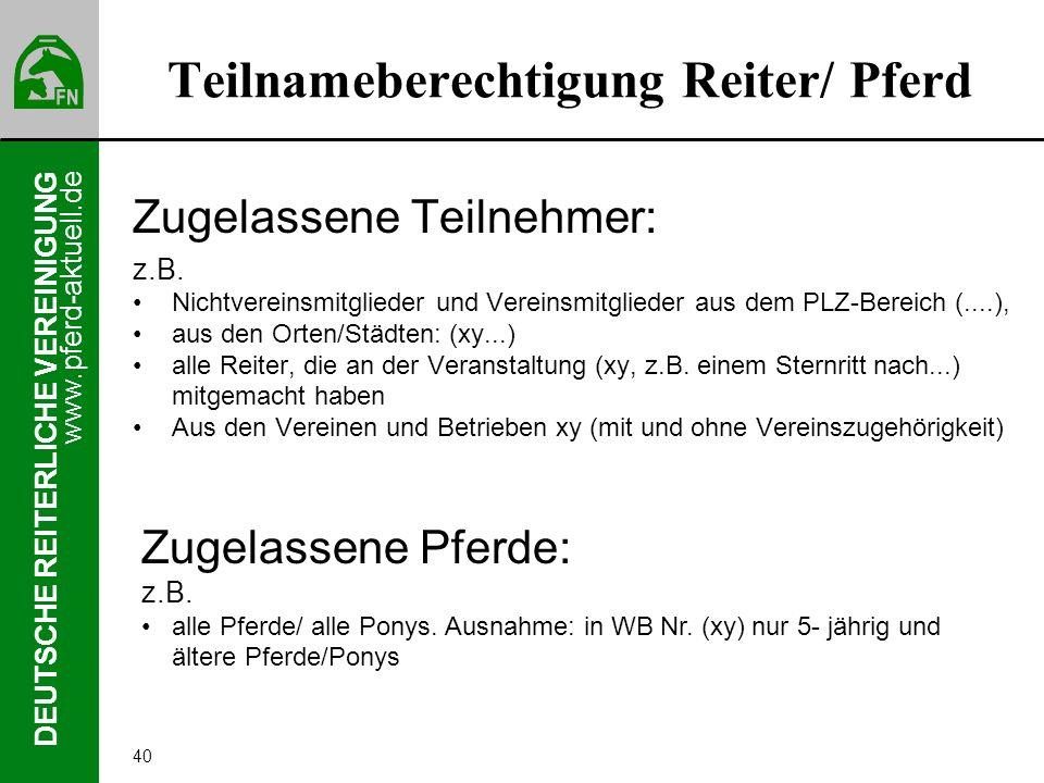 www.pferd-aktuell.de DEUTSCHE REITERLICHE VEREINIGUNG 40 Teilnameberechtigung Reiter/ Pferd Zugelassene Teilnehmer: z.B. Nichtvereinsmitglieder und Ve