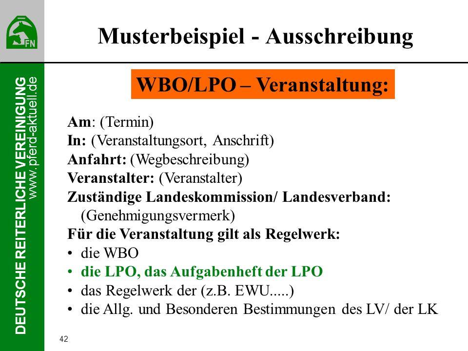 www.pferd-aktuell.de DEUTSCHE REITERLICHE VEREINIGUNG 42 Musterbeispiel - Ausschreibung WBO/LPO – Veranstaltung: Am: (Termin) In: (Veranstaltungsort,