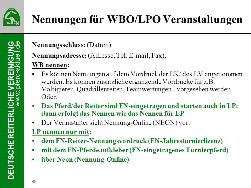 www.pferd-aktuell.de DEUTSCHE REITERLICHE VEREINIGUNG 43 Nennungen für WBO/LPO Veranstaltungen Nennungsschluss: (Datum) Nennungsadresse: (Adresse, Tel
